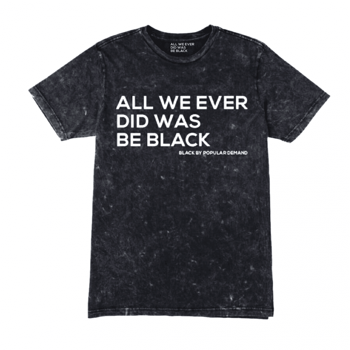 ALL WE EVER DID WAS BE BLACK® Black Mineral Wash Unisex Shirt HGC Apparel