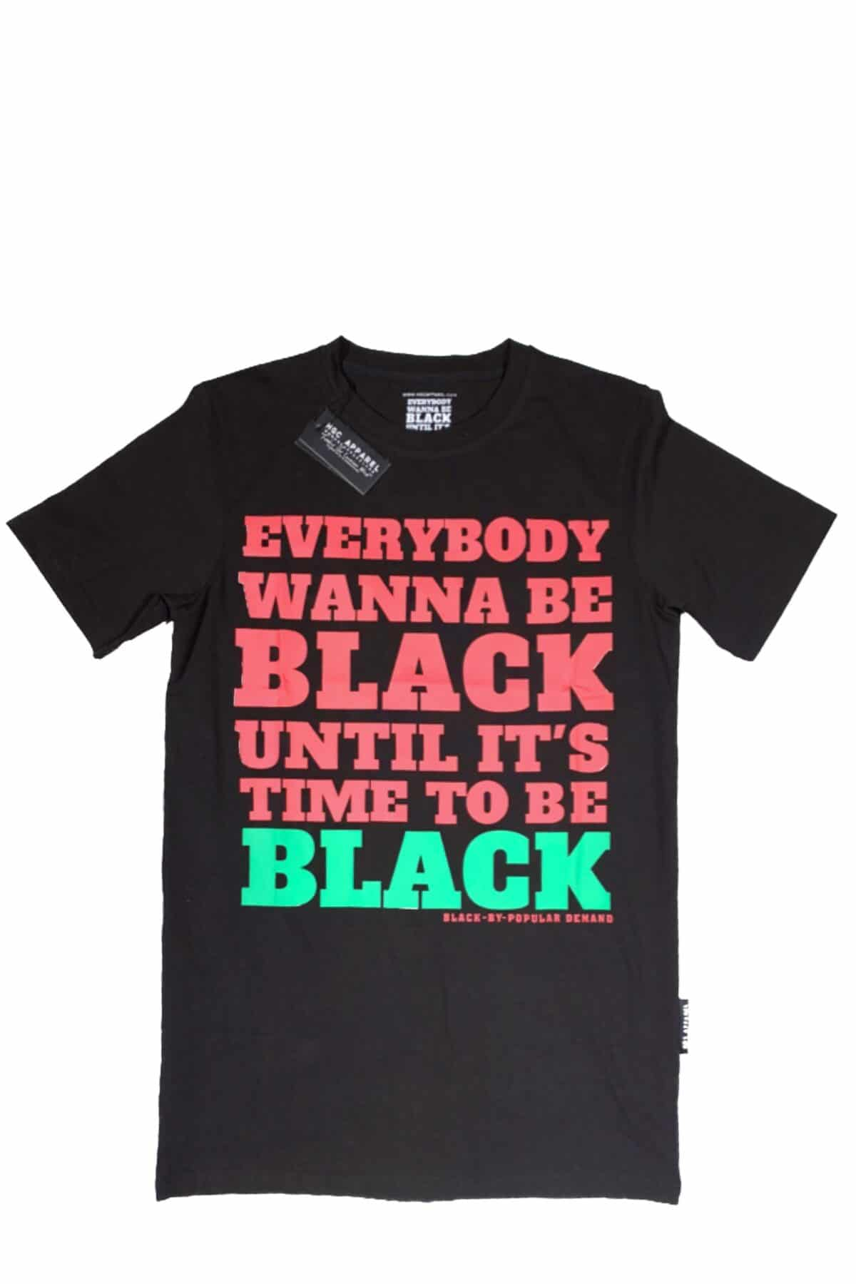 EVERYBODY WANNA BE BLACK UNTIL IT'S TIME TO BE BLACK® Unisex Black Shirt HGC Apparel