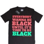 EVERYBODY WANNA BE BLACK UNTIL IT'S TIME TO BE BLACK® Unisex Black Shirt