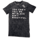 You Can't Tell Me My Black Ain't Beautiful Unisex Black Shirt