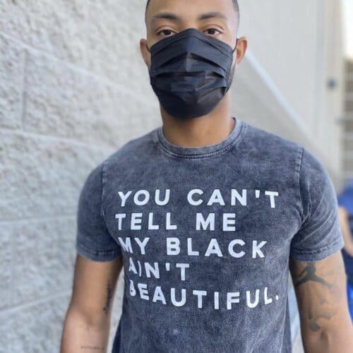 You Can't Tell Me My Black Ain't Beautiful Unisex Black Shirt HGC Apparel